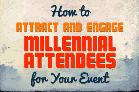 How to Attract and Engage Millennial Attendees for Your Event | Event Management | Scoop.it