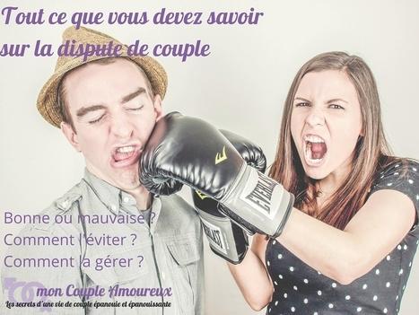 Dispute de couple : Tout ce que vous devez savoir. Et bien plus encore. | mon Couple Amoureux | Scoop.it