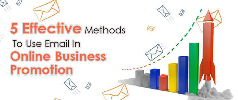 5 Effective Methods To Use Email In Online Business Promotion | best email marketing Tips | Scoop.it