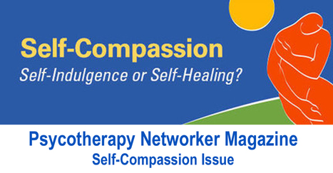 Psycotherapy Networker: 2015 Sep/Oct: Self-Compassion - Self-Indulgence or Self-Healing | Self-Empathy | Scoop.it