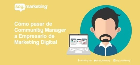Cómo pasar de Community Manager a Empresario de Marketing Digital | Información y cultura digital | Scoop.it