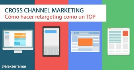 #Growth Hacking : Cross Channel Marketing para hacer retargeting | Técnicas de Growth Hacking: | Scoop.it