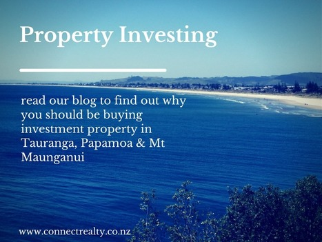 Property Investment In Tauranga, Papamoa and Mt Maunganui | Connect Realty - Rental & Property Management in Tauranga | Scoop.it