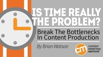 Is Time Really the Problem? Break the Bottlenecks in Content Production | Inbound marketing, social and SEO | Scoop.it