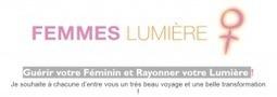 Guérir votre Féminin et Rayonner votre Lumière Autour du corps – Le blog | Autour du corps - Le blog | Famille | Scoop.it