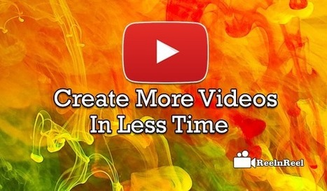 Create More Videos in Less Time | Internet Marketing | Scoop.it