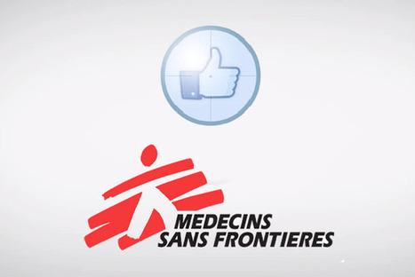 Quand Médecins Sans Frontières utilise la viralité du Like pour augmenter ses dons ! | Today's New Social Marketing channels | Scoop.it