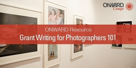Grant Writing for Photographers 101, Part 1 Searching for Grants - ONWARD Compé '14: International Photography Competition | For 1st years | Scoop.it
