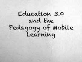 Education 3.0 and the Pedagogy of Mobile Learni... | Mlearning 2.0 | Scoop.it