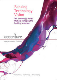 Banking Technology Vision - Accenture -- Summary | Financial | Scoop.it