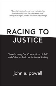 Racing to Justic Transforming Our Conceptions of Self and Other to Build an Inclusive Societ john a. powell | Racial Equity Resources | Scoop.it