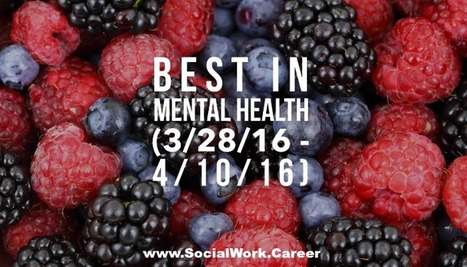 Best in Mental Health (3/28/16 - 4/10/16) | SSW Professional Development and Learning | Scoop.it