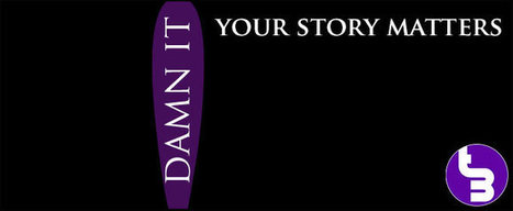 Your Story Matters, Damn It! | TURNDOG | Scoop.it