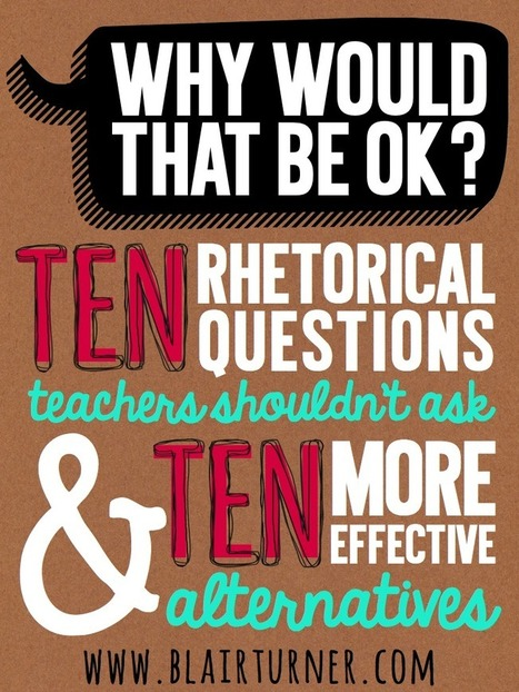 One Lesson at a Time: 10 Rhetorical Questions to Stop Using in the Classroom | Leadership, Innovation, and Creativity | Scoop.it