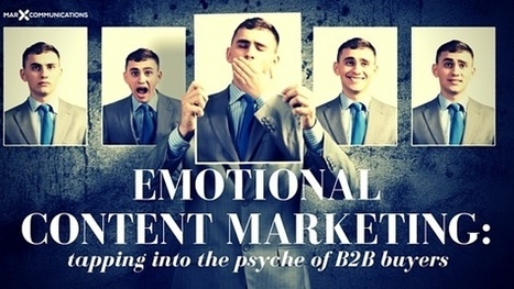 Emotional Content Marketing: Tapping Into the Psyche of B2B Buyers | Content Creation, Curation, Management | Scoop.it
