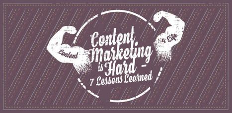 Content Marketing is Hard – 7 Lessons Learned | Content Creation, Curation, Management | Scoop.it