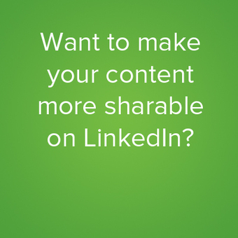 4 Tips to Make Your Content More Sharable on LinkedIn | Social Media Today | search engine optimization | Scoop.it