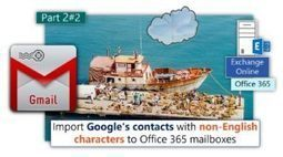 Import Google's contacts with non-English characters to Office 365 mailboxes |Part 2#2 | o365info.com | Scoop.it