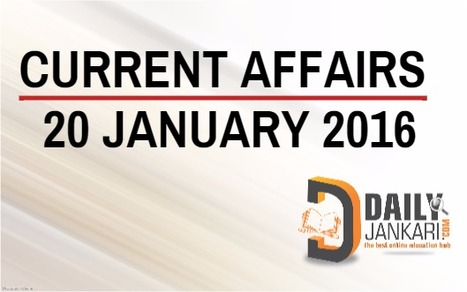 Current Affairs for 20 January 2016 - Daily Jankari - Current Affairs | Daily jankari | Scoop.it