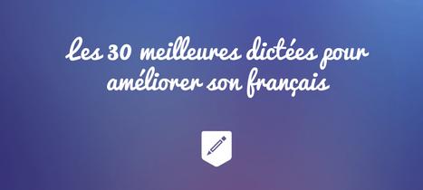 Les 30 meilleures dictées pour améliorer son français | La langue française | Remue-méninges FLE | Scoop.it