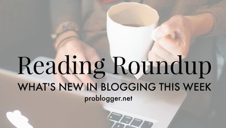 Reading Roundup: What's New in Blogging Lately? | Public Relations & Social Media Insight | Scoop.it