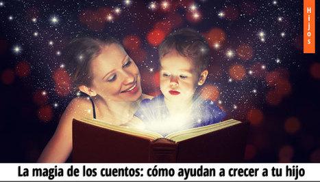 La magia de los cuentos: cómo ayudan a crecer a tu hijo | Psicología y educación para hijos | Scoop.it