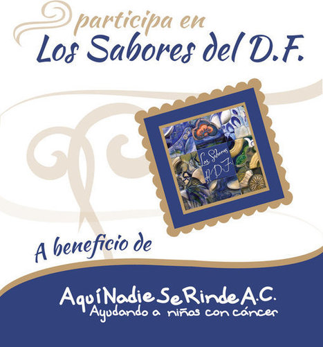 NOTICIAS Nueva edición de los Sabores del DF - Los mejores Chefs y restaurantes apoyan a la Fundación Aquí Nadie se Rinde este 5 de abril del 2014 | Revista Arte y Bohemia | Scoop.it