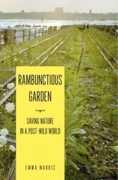Rambunctious Garden | Emma Marris | Sustainable Futures | Scoop.it