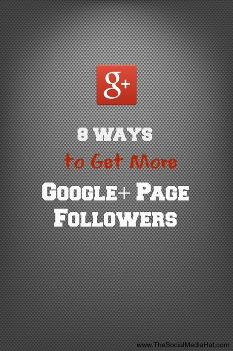8 Ways to Get More Google+ Page Followers | GooglePlus Expertise | Scoop.it
