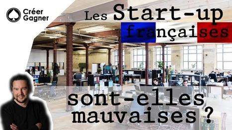Les start-up françaises sont-elles mauvaises ? | Créer-Gagner | Franck BRUNET Consultant Business Development Business Model Founder-CEO | Scoop.it