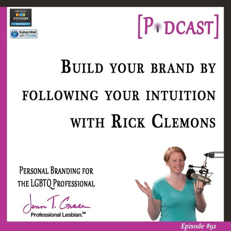 #92 - Build Your Brand by Following Your Intuition with Rick Clemons [Podcast] - Jenn T. Grace | Gay Business & Marketing | Scoop.it