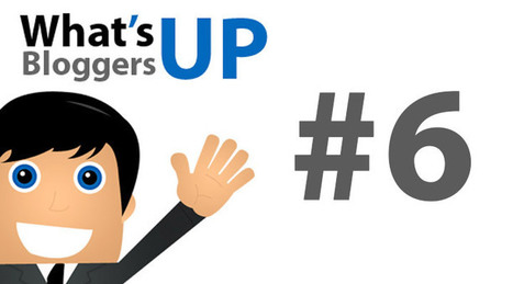 What's Up Bloggers! Roundup #6 with Uttoran Sen | Famous Bloggers | Scoop.it