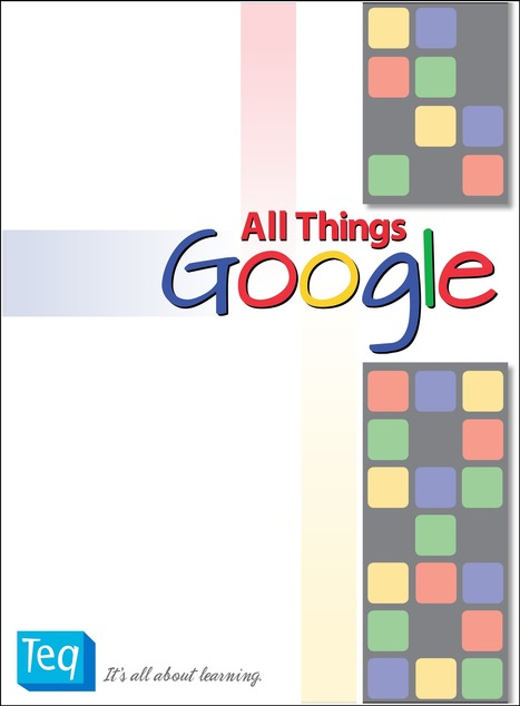 All Things Google eBook ~ Teq | Create, Innovate & Evaluate in Higher Education | Scoop.it