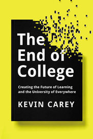 Kevin' Carey Explains 'The End of College' and Higher Education's Future | TRENDS IN HIGHER EDUCATION | Scoop.it
