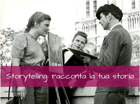 Storytelling: come e perché raccontare la tua storia | Social Network & Web | Scoop.it