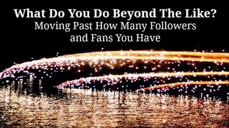 Beyond Gathering Likes: Moving Past Followers & Fans | Website_Ecommerce | Scoop.it
