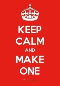Keep Calm And Make One: generated on KeepCalmStudio.com make your own Keep Calm and ... poster now | Eunice Hipolito | Scoop.it
