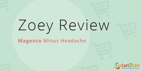 Zoey Review - Magento Minus Headache   Cart2Cart   Scoop.it