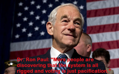 Ron Paul: 'US Elections Are Rigged & Voting is Used to Pacify the Public' | Criminal Justice in America | Scoop.it