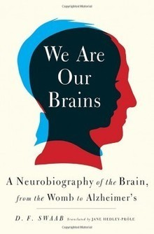 We Are Our Brains: A Neurobiography of the Brain, from the Womb to Alzheimer's | Conciencia Colectiva | Scoop.it