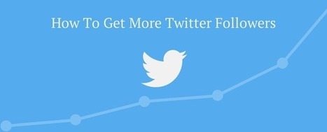 How To Get More Twitter Followers: 24 Effective Tips To Grow Your Following Fast | Digital Marketing | Scoop.it