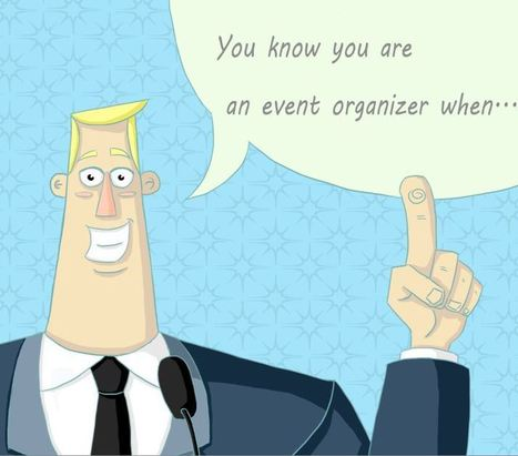 You know you are an event organizer when... | Life, software, planner, organized! | Scoop.it
