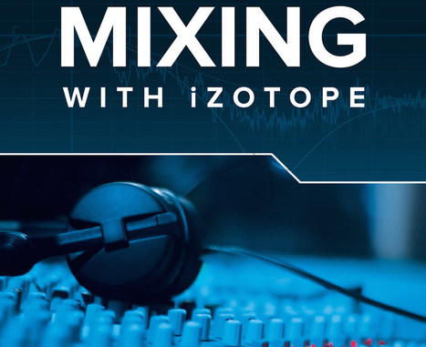 Free Mixing Tips by Izotope [Free PDF] - Logic Pro Expert | Música | Scoop.it