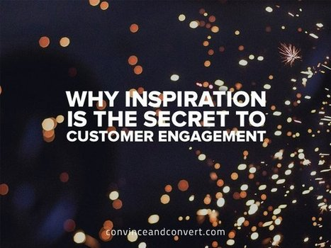 Why Inspiration is the Secret to Customer Engagement | PR & Communications daily news | Scoop.it