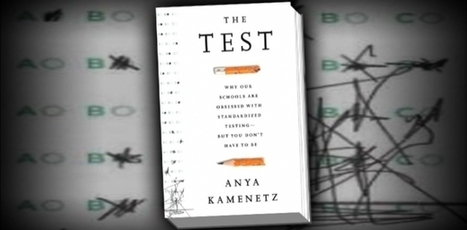 Examining Standardized Testing with Anya Kamenetz (Podcast) | Education Reform | Scoop.it