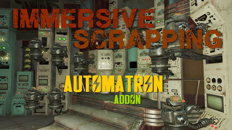 Immersive Scrapping - Automatron - Fallout 4 Mods   Minecraft   Scoop.it