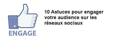 10 astuces pour engager votre audience sur les réseaux sociaux | Blog Business / WebMarketing / Management | E-réputation & tourisme | Scoop.it