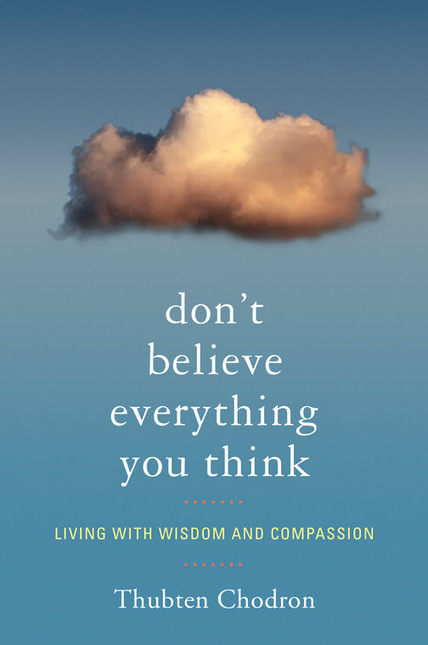 """Book Review : Thubten Chodron – """"Don't Believe Everything You Think- Living With Wisdom And Compassion """" 