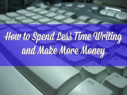How to Spend Less Time Writing and Make More Money | Daily Two Cents | Work From Home | Scoop.it