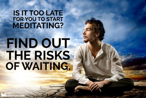 Is It Too Late for You to Start Meditating? The Risks of Waiting - About Meditation   About Meditation   Scoop.it